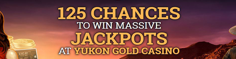 Claim 125 chances to win huge jackpots for only 10 EUR at Yukon Gold Casino - view