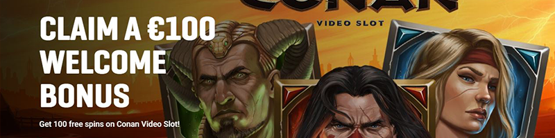 Claim A 100 EUR WELCOME BONUS and 100 free spins on Conan Video Slot